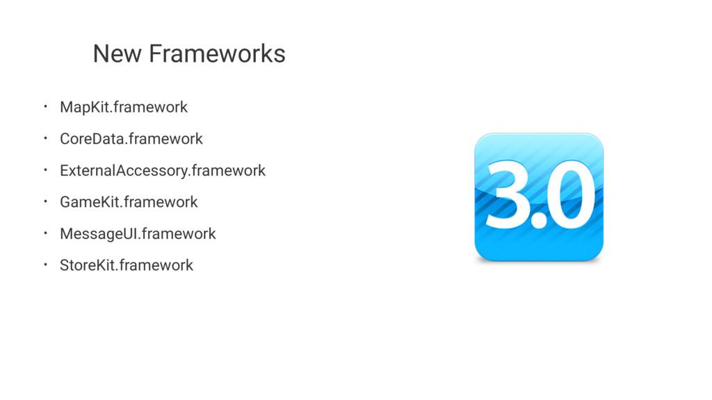 New Frameworks • MapKit.framework • CoreData.fr...