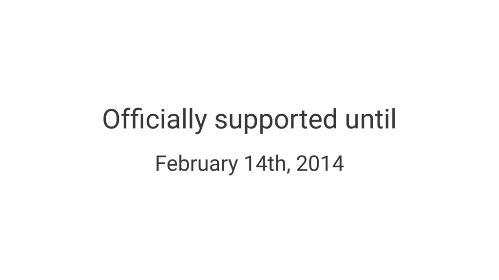 Officially supported until February 14th, 2014