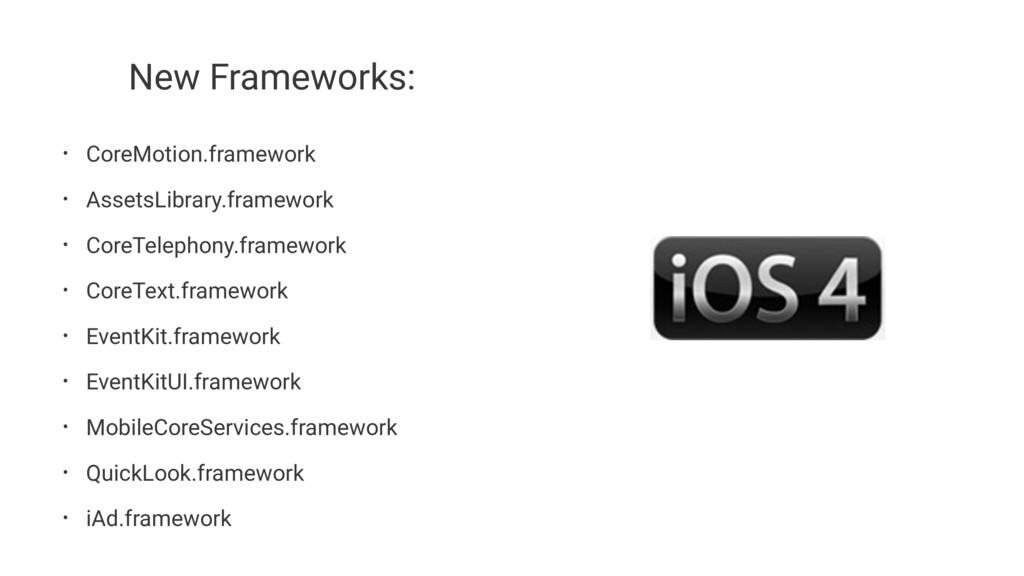 New Frameworks: • CoreMotion.framework • Assets...