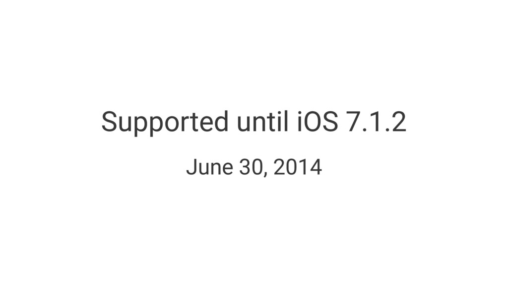 Supported until iOS 7.1.2 June 30, 2014