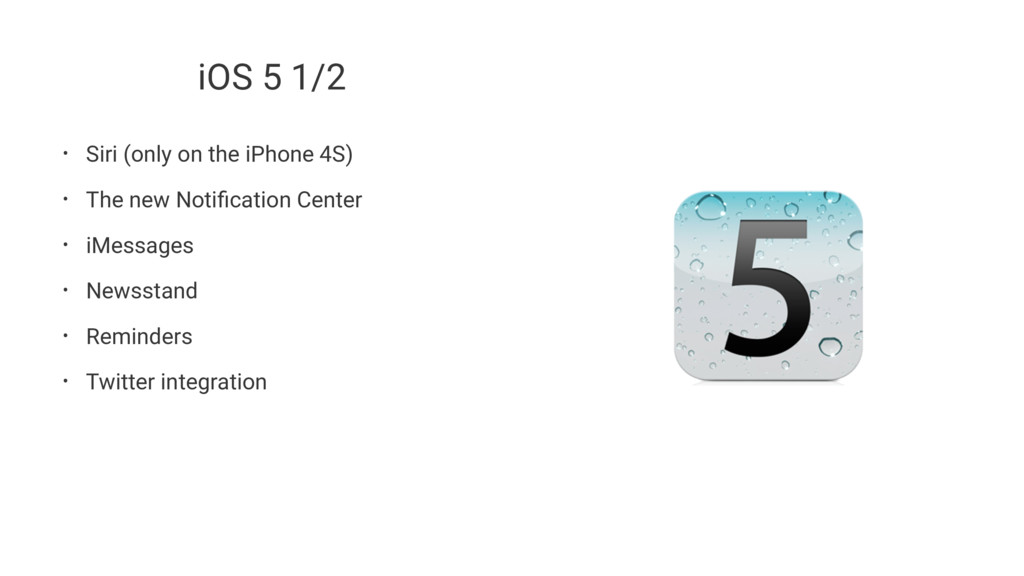 iOS 5 1/2 • Siri (only on the iPhone 4S) • The ...