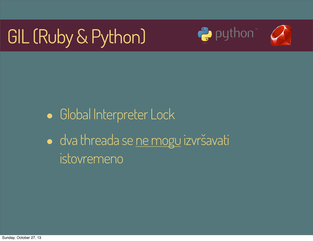 GIL (Ruby & Python) • Global Interpreter Lock •...