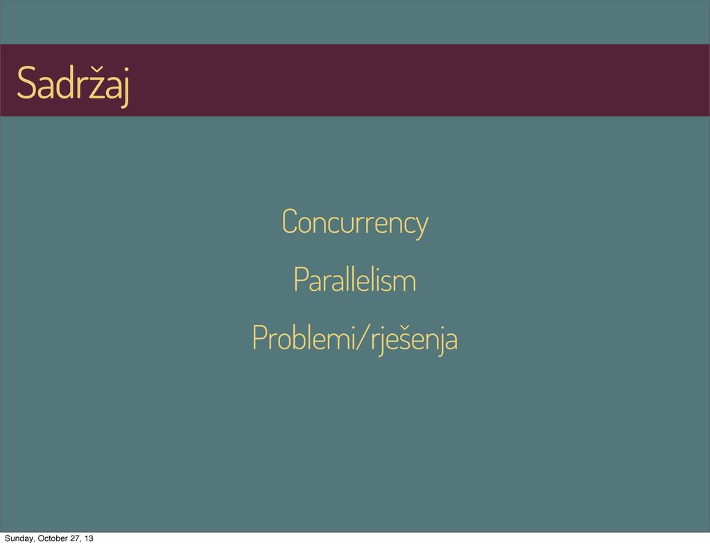 Sadržaj Concurrency Parallelism Problemi/rješen...