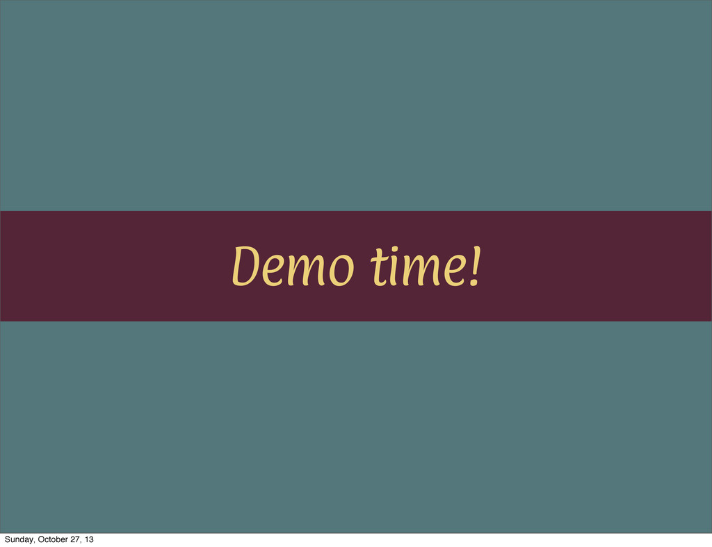 Demo time! Sunday, October 27, 13