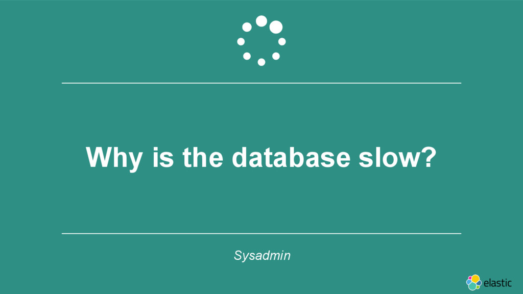 ‹#› Why is the database slow? Sysadmin &