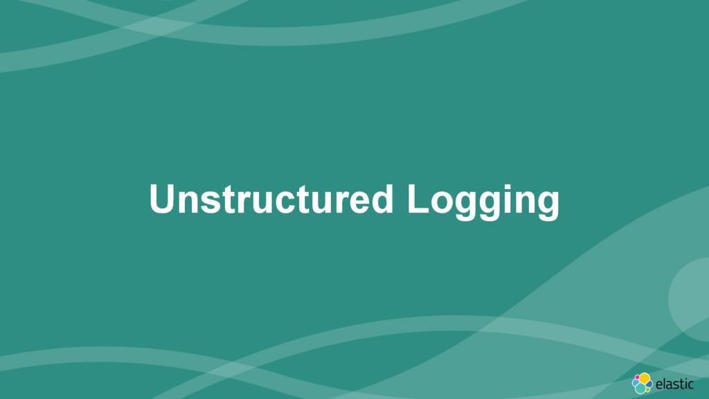 ‹#› Unstructured Logging