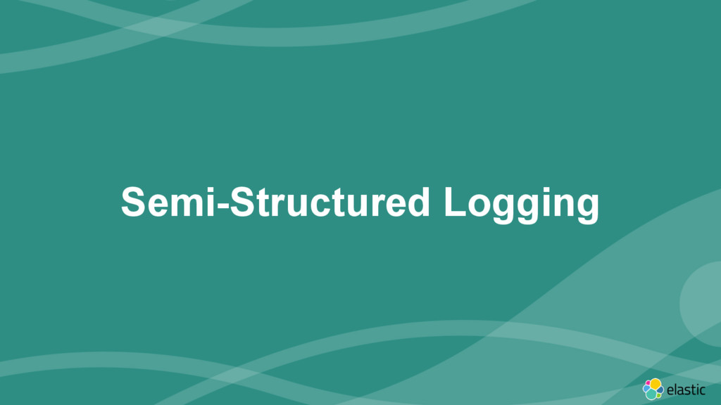 ‹#› Semi-Structured Logging