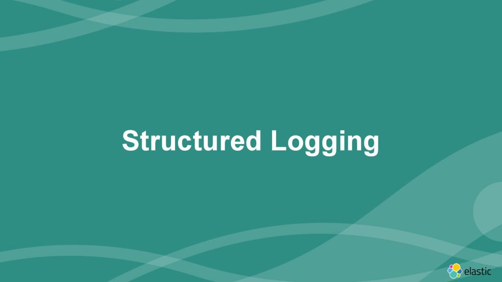 ‹#› Structured Logging