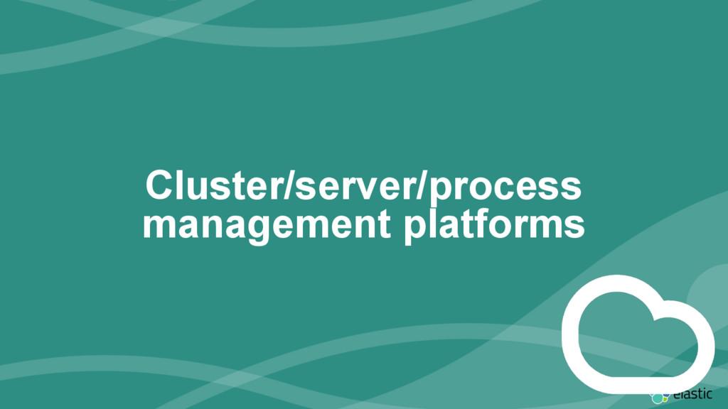 ‹#› Cluster/server/process management platforms