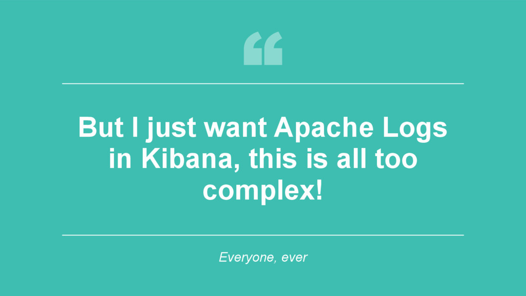 ‹#› But I just want Apache Logs in Kibana, this...