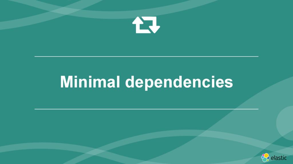 ‹#› Minimal dependencies '