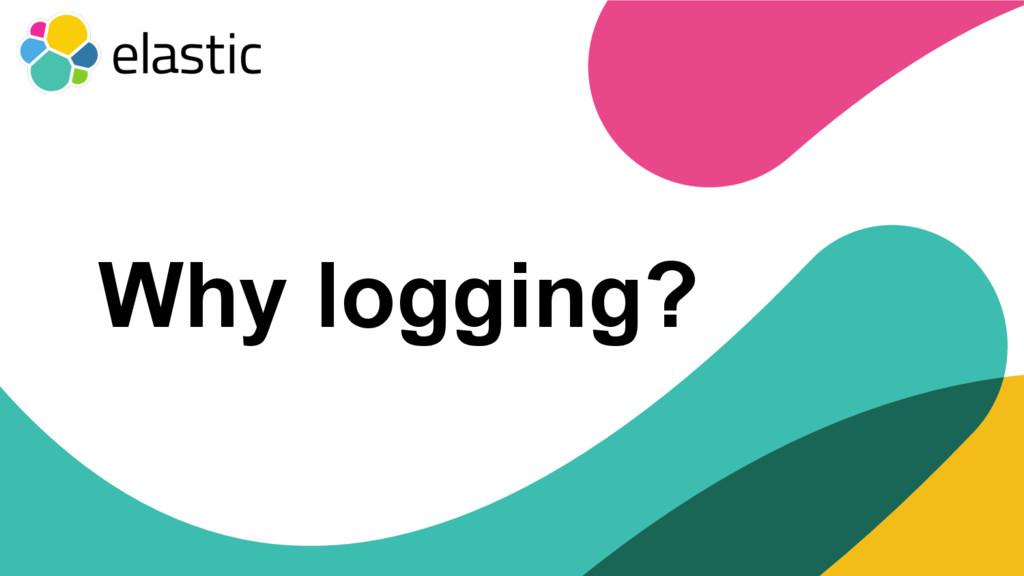 ‹#› Why logging?