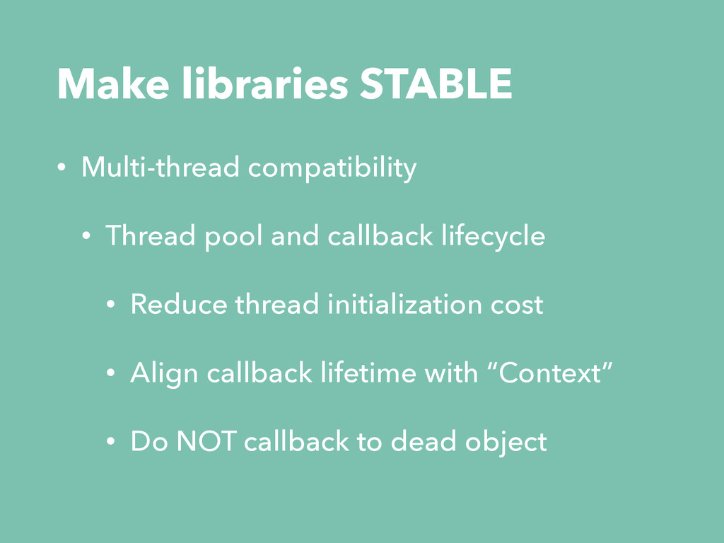Make libraries STABLE • Multi-thread compatibil...