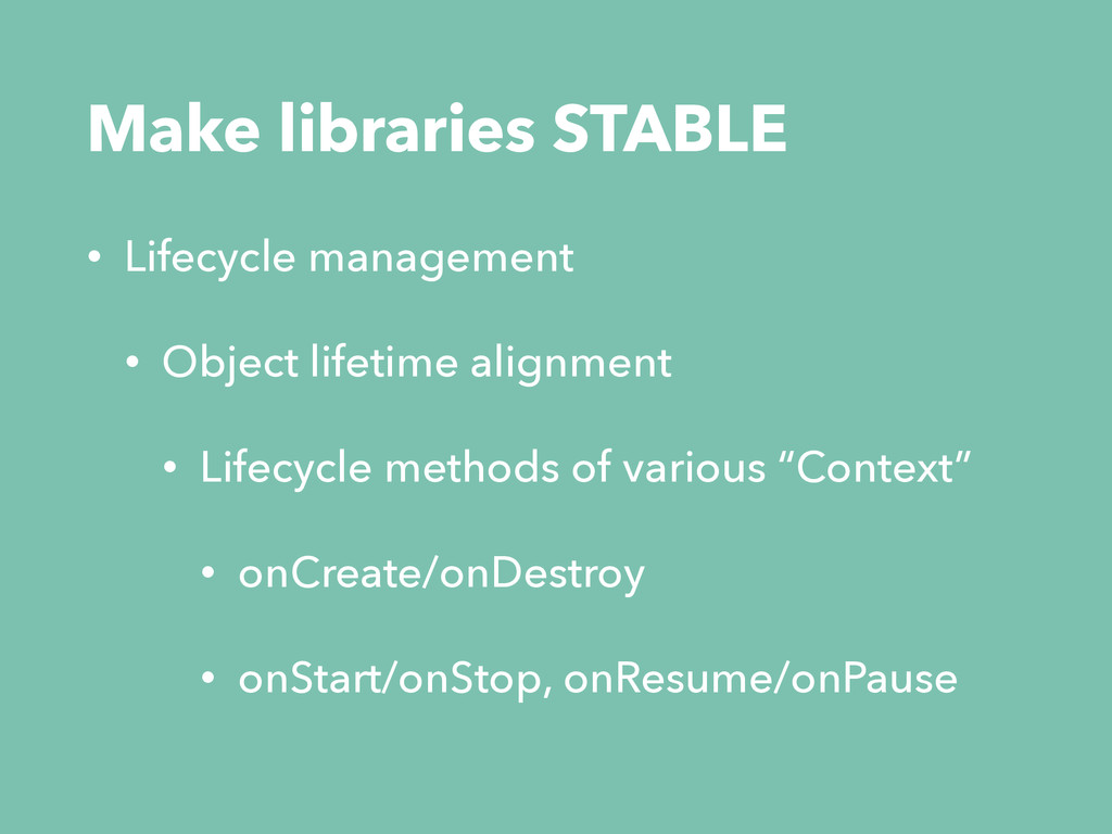 Make libraries STABLE • Lifecycle management • ...