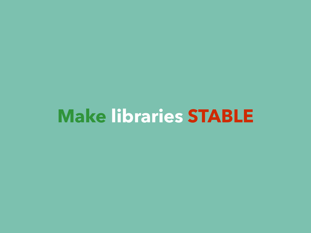 Make libraries STABLE
