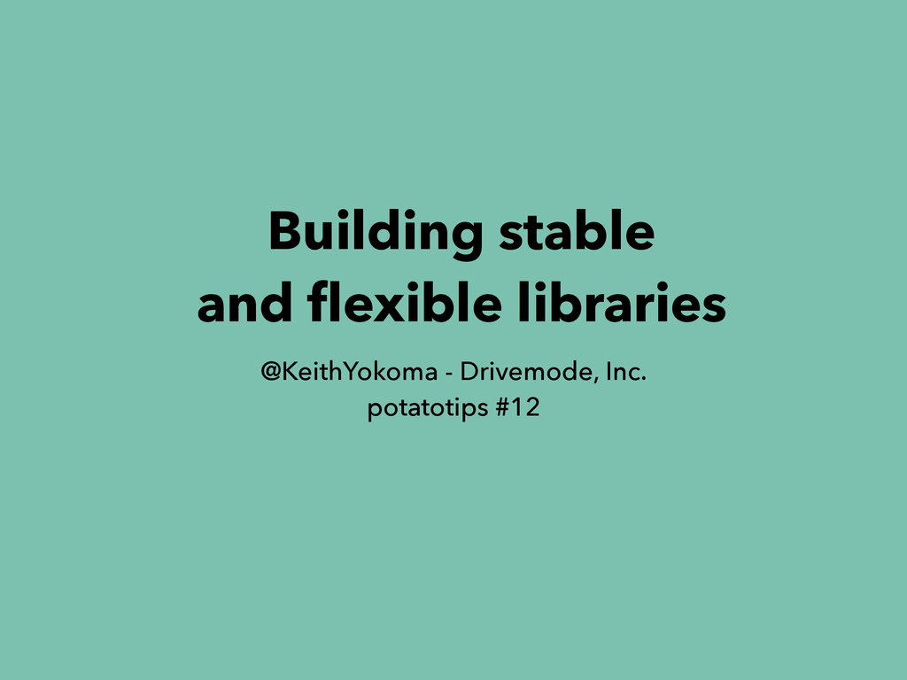 Building stable and flexible libraries @KeithYok...