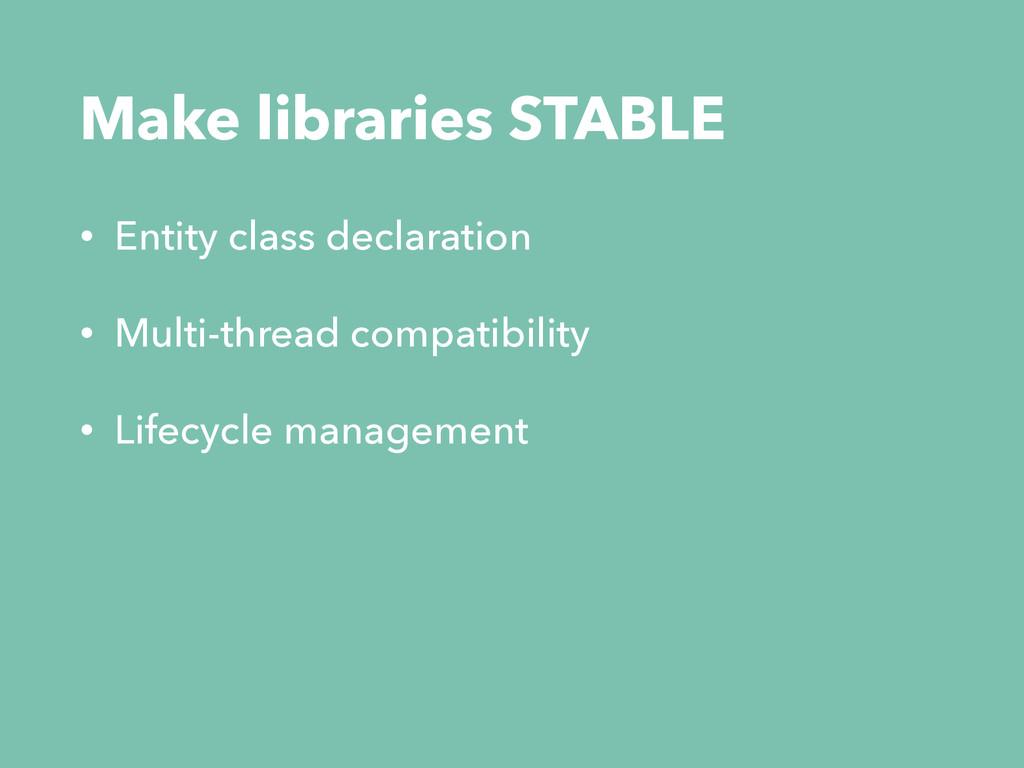 Make libraries STABLE • Entity class declaratio...