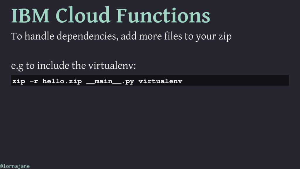 IBM Cloud Functions To handle dependencies, add...