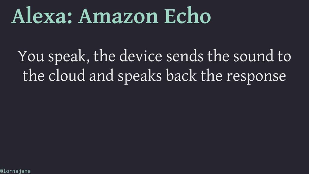 Alexa: Amazon Echo You speak, the device sends ...