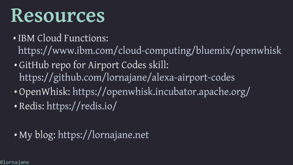 Resources • IBM Cloud Functions: https://www.ib...