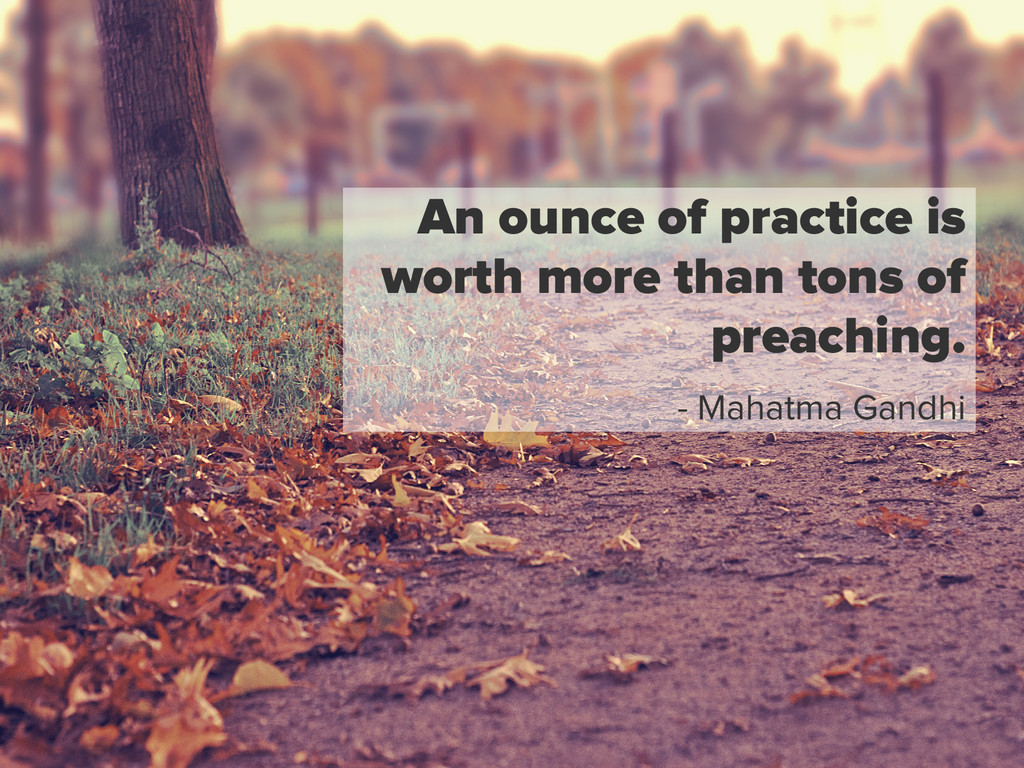 An ounce of practice is worth more than tons of...