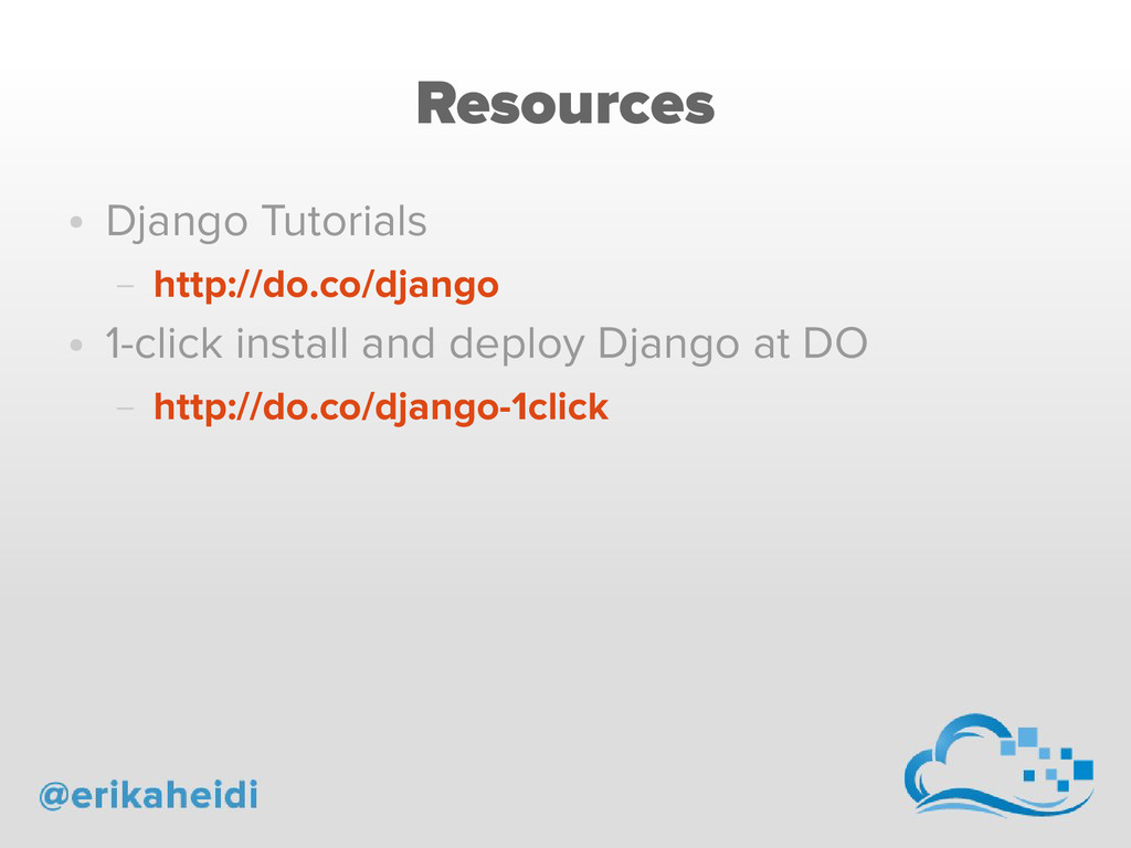 Resources ● Django Tutorials – http://do.co/dja...