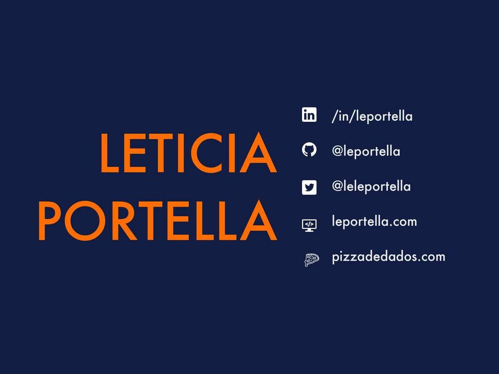 LETICIA PORTELLA /in/leportella @leportella @le...