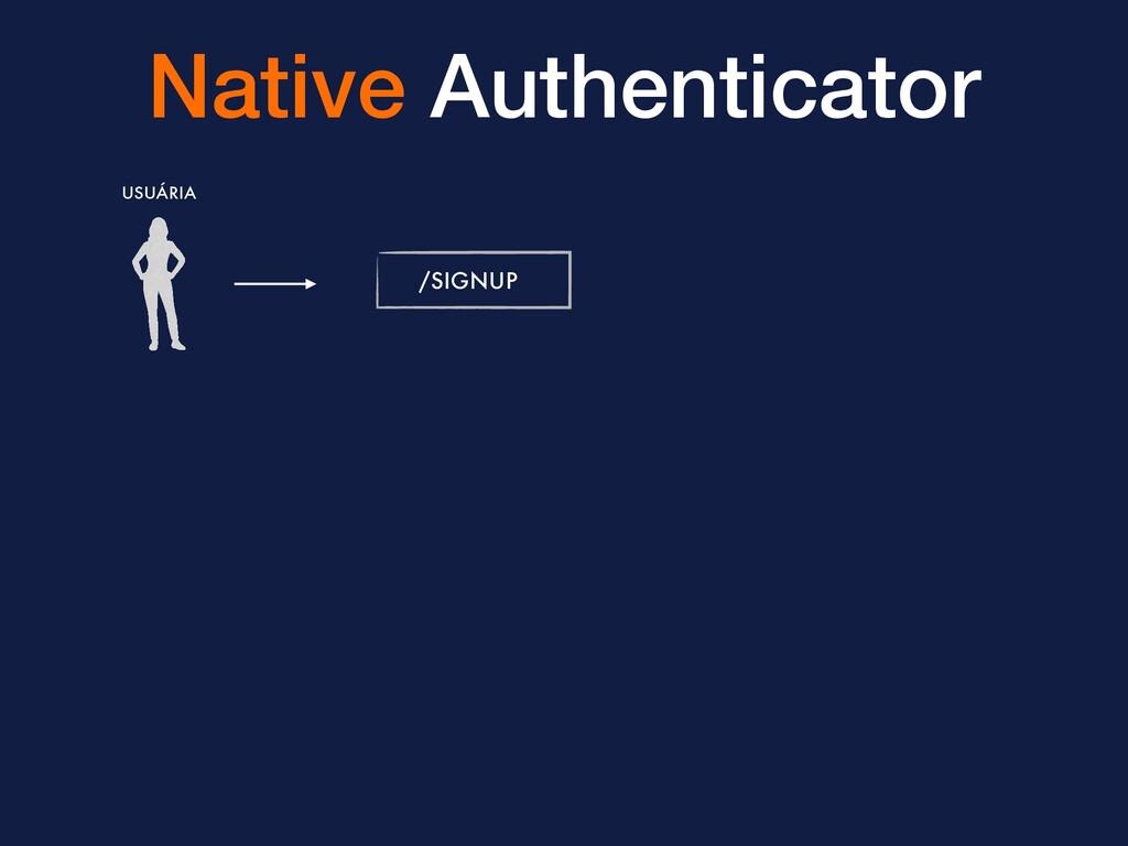 Native Authenticator /SIGNUP USUÁRIA