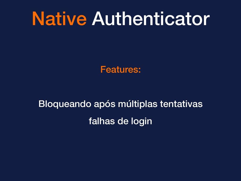 Native Authenticator Features: Bloqueando após ...