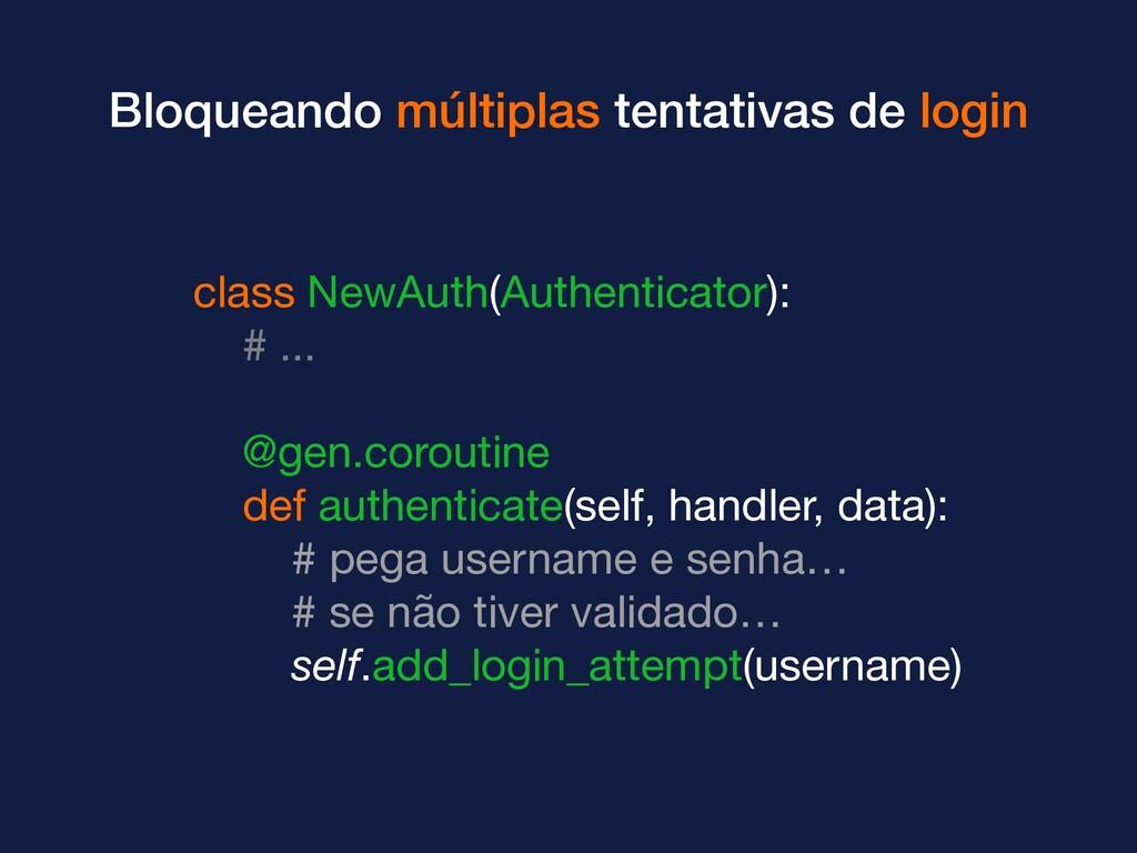 class NewAuth(Authenticator):  # ...  @gen.coro...