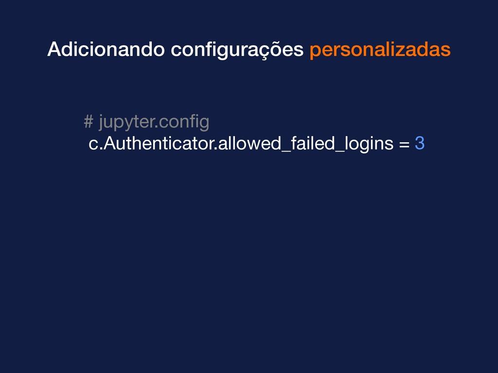 Adicionando configurações personalizadas # jupyt...