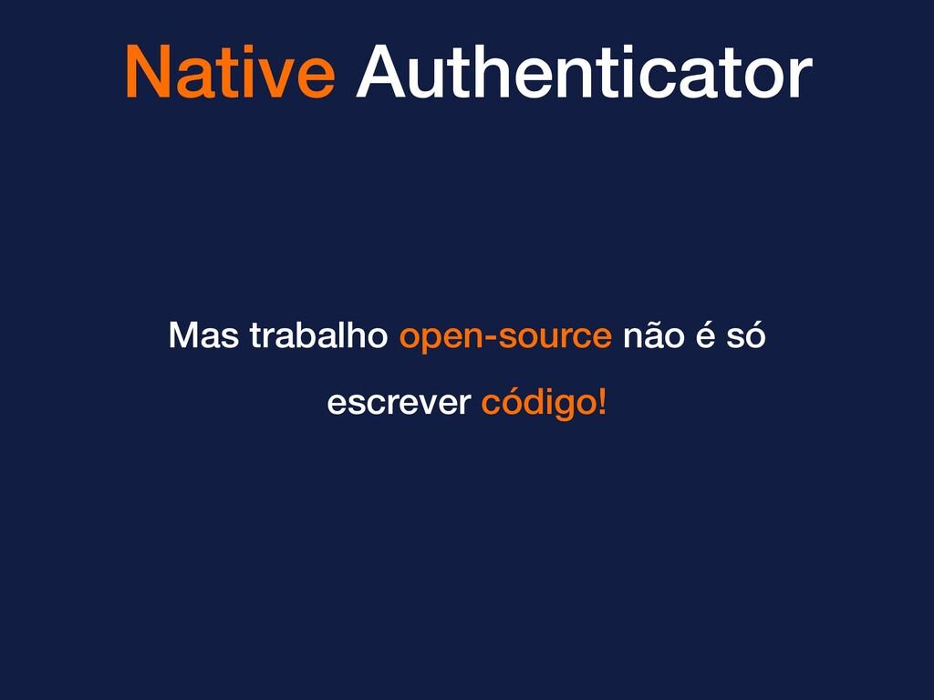 Native Authenticator Mas trabalho open-source n...