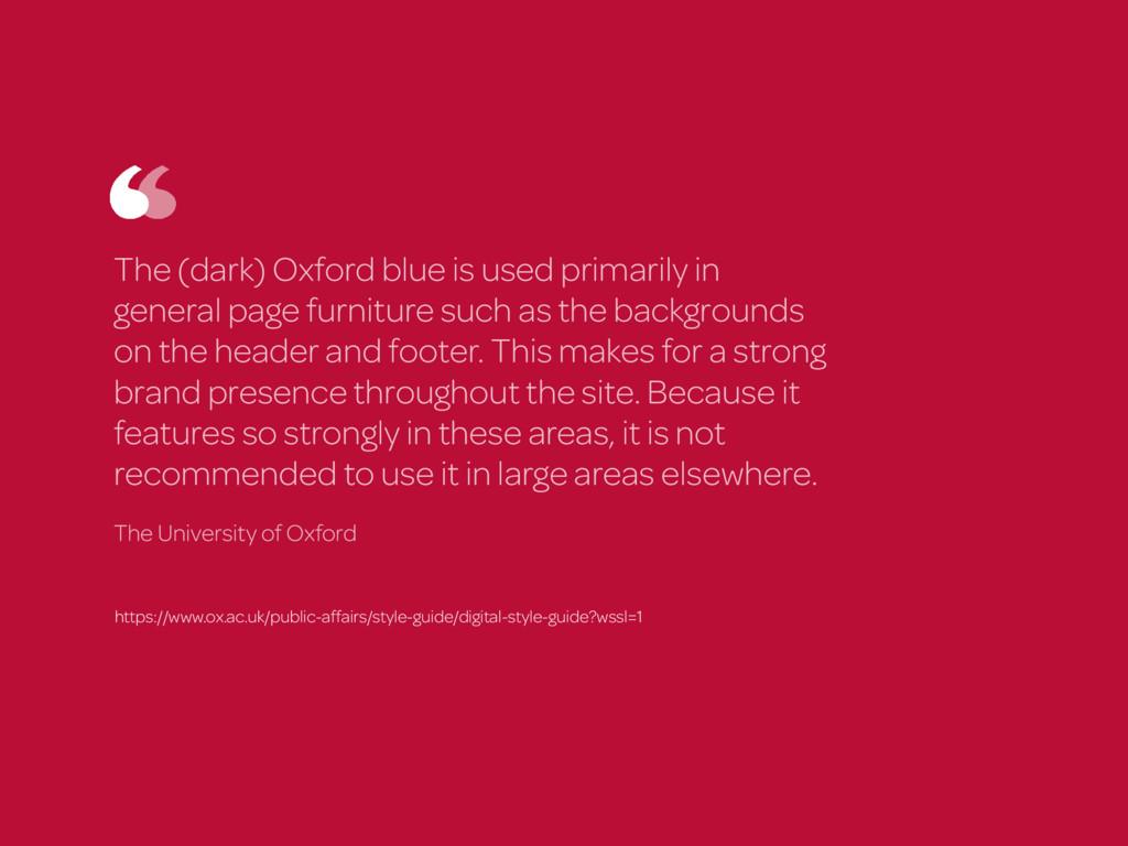 The (dark) Oxford blue is used primarily in gen...
