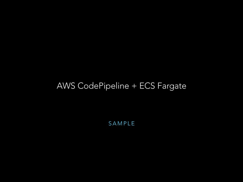 S A M P L E AWS CodePipeline + ECS Fargate