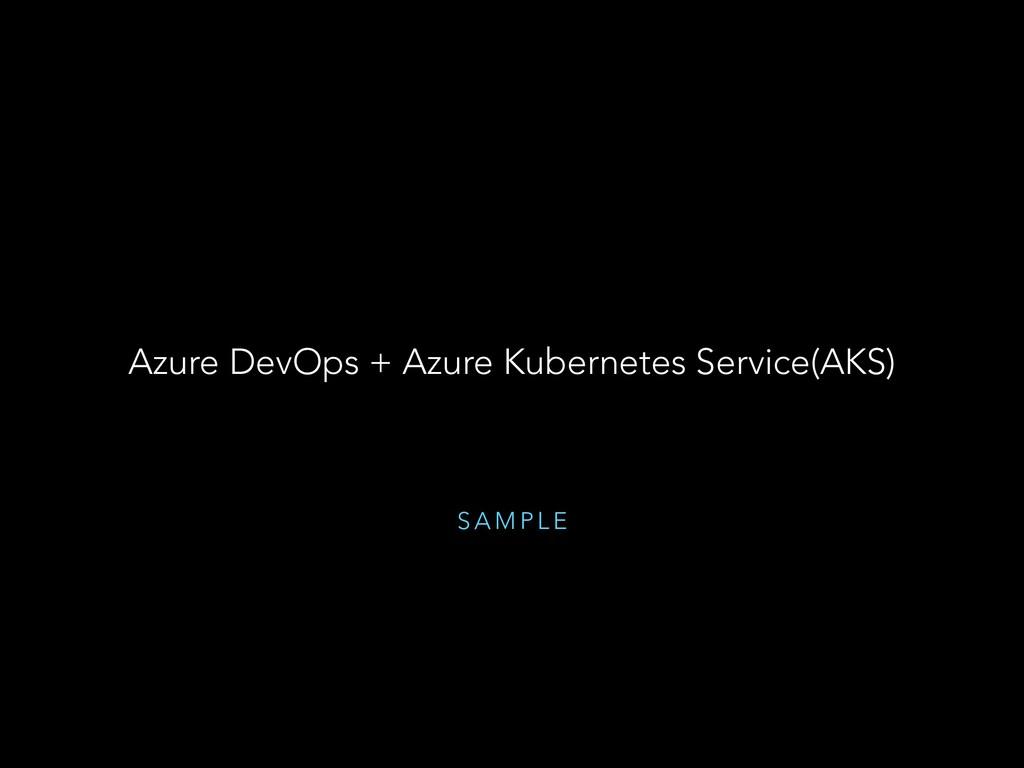 S A M P L E Azure DevOps + Azure Kubernetes Ser...