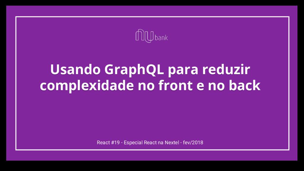 Usando GraphQL para reduzir complexidade no fro...