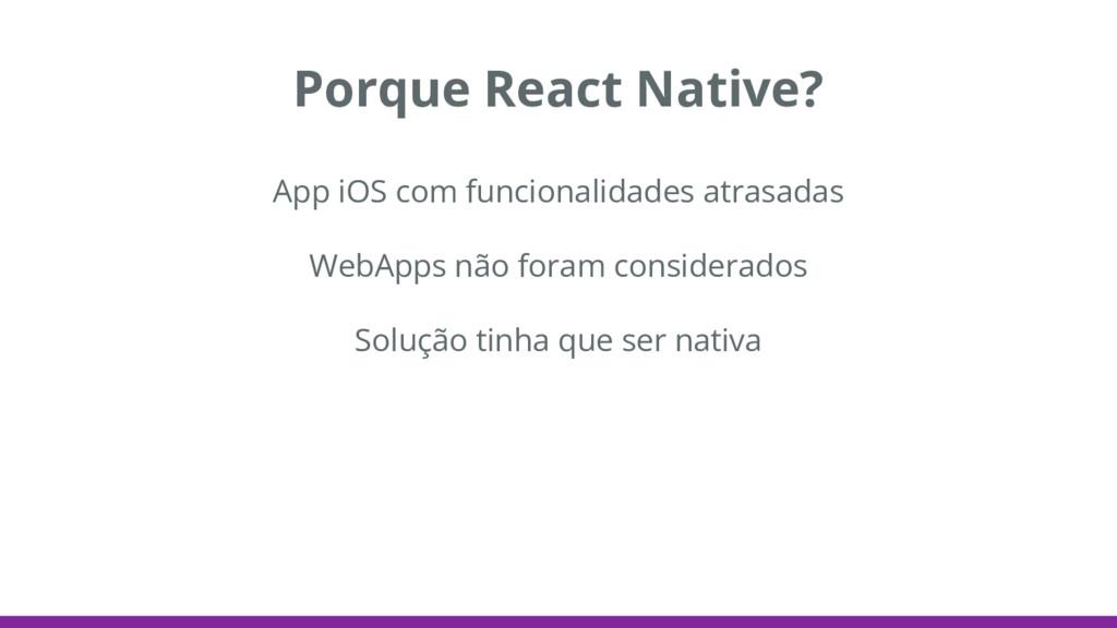 Porque React Native? App iOS com funcionalidade...