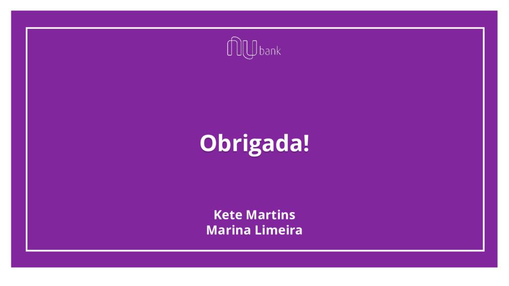 Obrigada! Kete Martins Marina Limeira