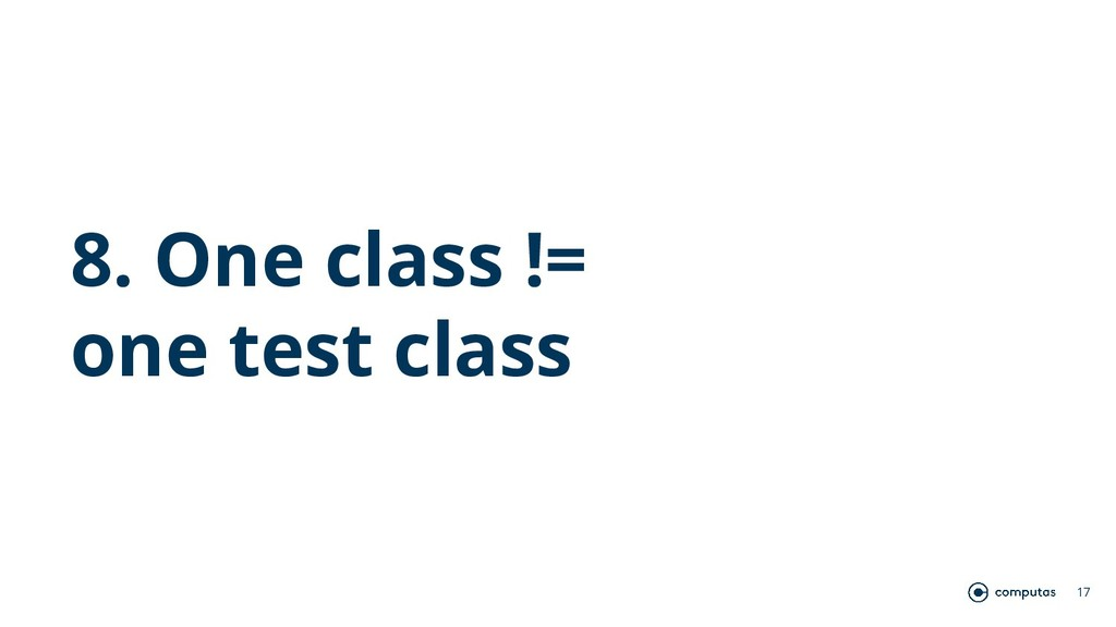 8. One class != one test class 17