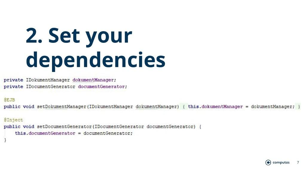 7 2. Set your dependencies