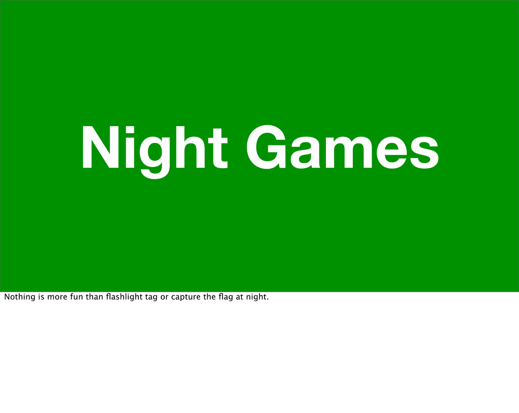Night Games Nothing is more fun than flashlight ...
