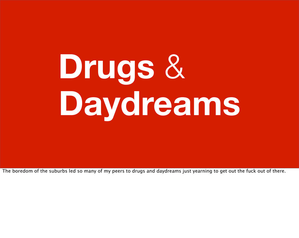 Drugs & . Daydreams The boredom of the suburbs ...