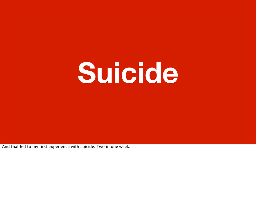 Suicide And that led to my first experience with...