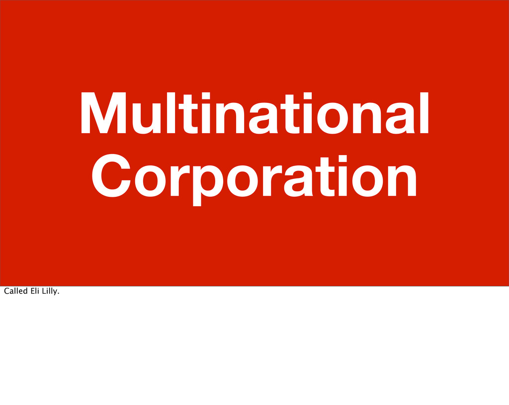Multinational Corporation Called Eli Lilly.