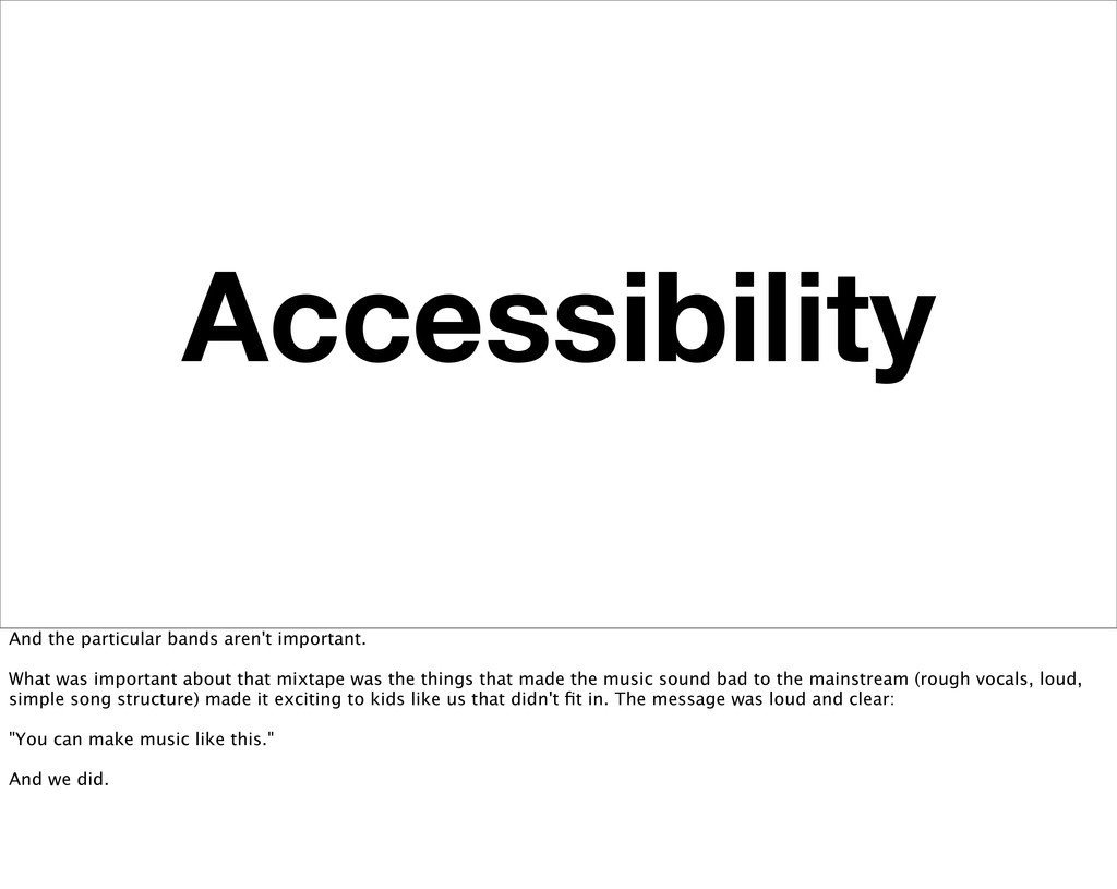 Accessibility And the particular bands aren't i...