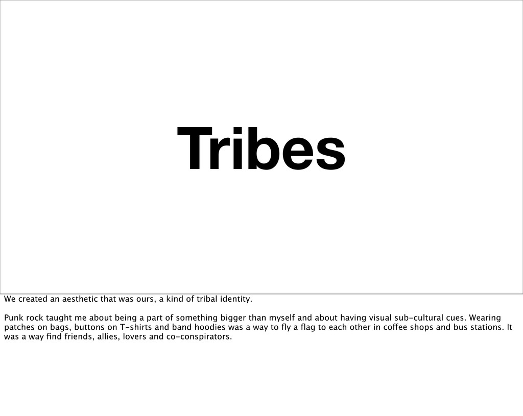 Tribes We created an aesthetic that was ours, a...