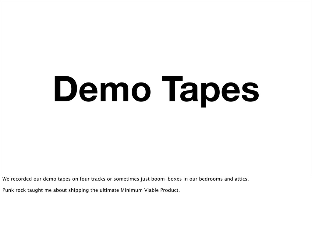 Demo Tapes We recorded our demo tapes on four t...