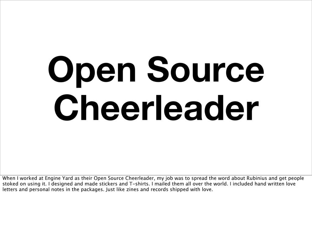Open Source Cheerleader When I worked at Engine...