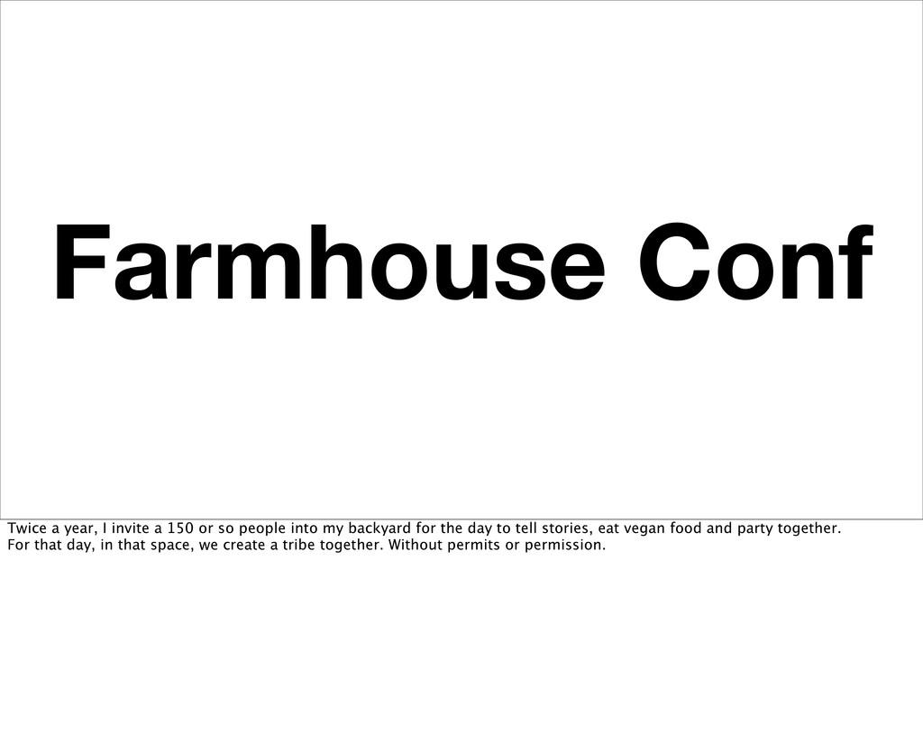 Farmhouse Conf Twice a year, I invite a 150 or ...