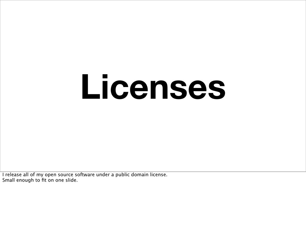 Licenses I release all of my open source softwa...